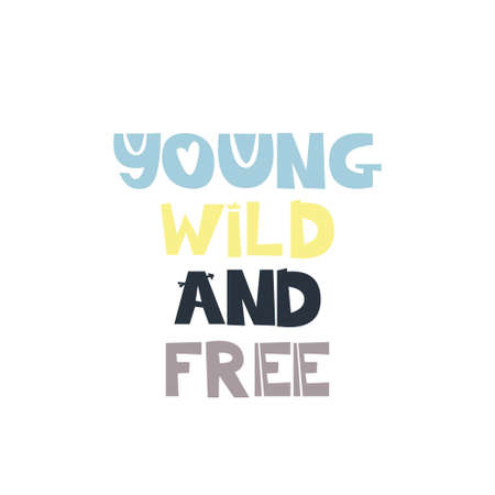 Young wild and free. Hand drawn style typography poster with inspirational quote. Greeting card, print art or home decoration in Scandinavian style. Scandinavian design. Vector