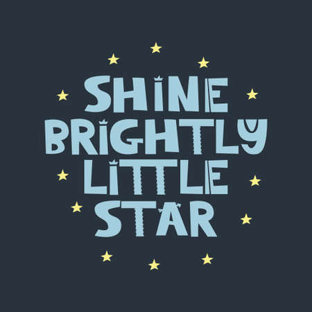 Shine Brightly Little Star. Hand drawn style typography poster with inspirational quote. Greeting card, print art or home decoration in Scandinavian style. Scandinavian design. Vector
