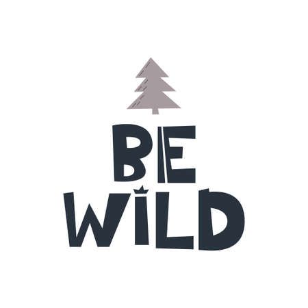 Be wild. Hand drawn style typography poster with inspirational quote. Greeting card, print art or home decoration in Scandinavian style. Scandinavian design. Vector 免版税图像