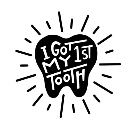 I got my first tooth graphic lettering. Typographic for card, poster, postcard, sticker, tee shirt. Dental care quote I got my first tooth for medical cabinet. Vector illustration
