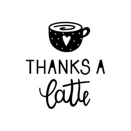 Thanks a latte quote with a coffee cup hand drawn lettering vector illustration isolated in white background.