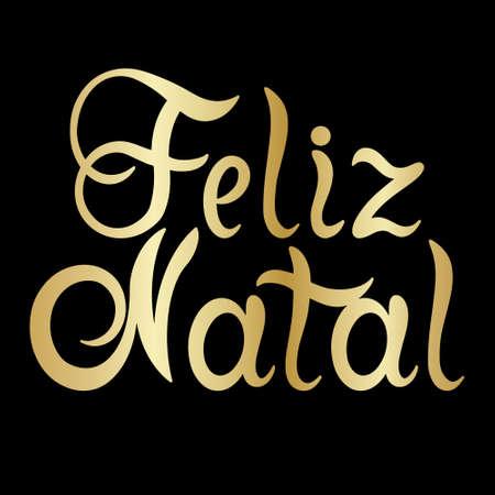Portuguese Merry Christmas - Feliz Natal. Hand drawn golden lettering isolated on white background.