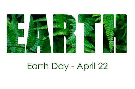 Earth Day, April 22, Concept with image of lush, green ferns within letters and sample greeting text.