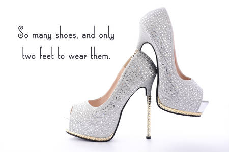 them: High Heel Rhinestone Shoes with Funny Saying Text, So many shoes and only two feet to wear them, on white background.