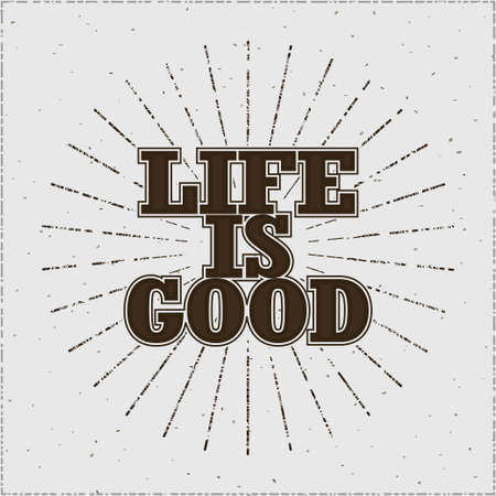 genuine good: Life is good  typographic emblem - Hipster label, inspiration words with starburst