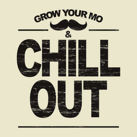 chill: Hipster t-shirt - grow your moustache and chill out. Grunge style, typography print emblem