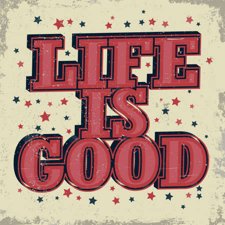 genuine good: Life is good typographic emblem - Hipster label, inspiration words with stars, T-Shirt Print. Vector