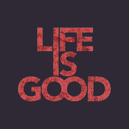 life is good: life is good typography tshirt graphics. Vector illustration.