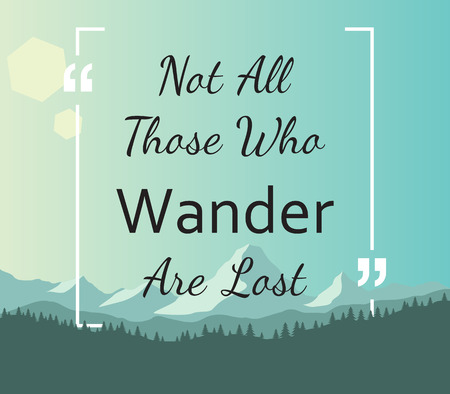 wander: Quote - Not all those who wander are lost Illustration