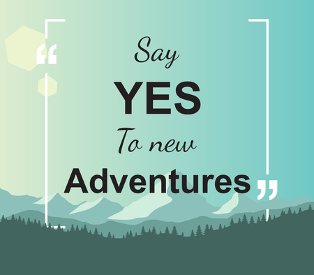 sentencing: Quote - Say yes to new adventures Illustration
