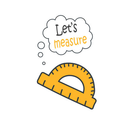 Cartoon doodle handdrawn vector protractor ruler icon, school illustration - education icon, measurement scale tool with quote let's measure.