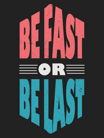 Be fast or be last t shirt design with grunge effect