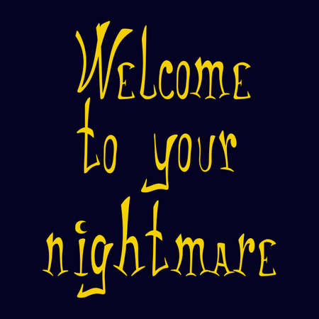 Welcome to your nightmare. Halloween hand drawn phrase for print design