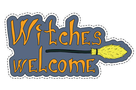 Witches welcome halloween sticker with broom. Nice graphic object for party night. Vector print design for notebooks, poster, banner, t-shirt. EPS 10