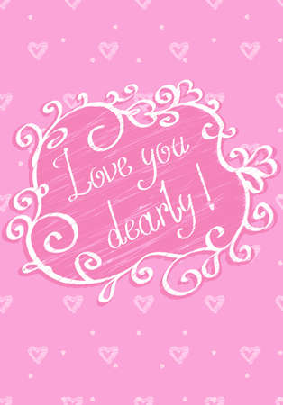 dearly: Love you dearly. Greeting card. Valentine on Valentines day , illustration in vector, stylized, pink good message for lovers.