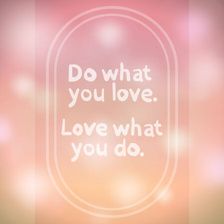 Do what you love. Love what you do. quote. Motivation Phrase.