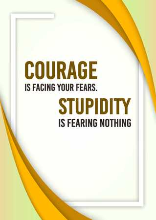 Inspirational quote. Courage is facing your fears, stupidity is fearing nothing. my inspirational words and my motivational words. Inspiring quote.