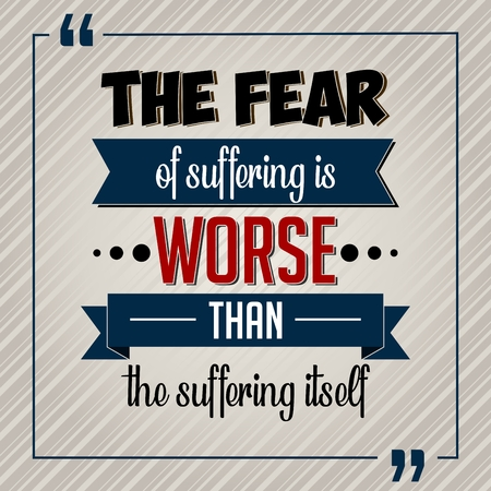 inspirational quote. the fear of suffering is worse than the suffering itself. Stock Photo