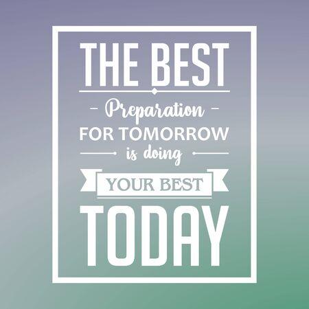 Vecteur de citation inspirante. La meilleure préparation pour demain est de faire de votre mieux aujourd'hui