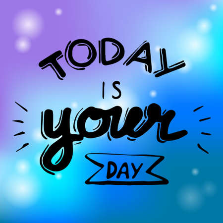 Background today is your day. Illustration