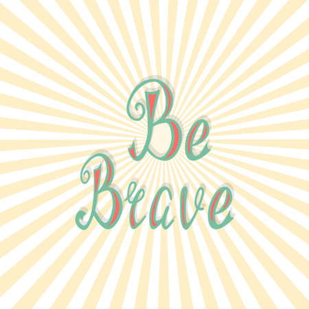 be: Lettering be brave.