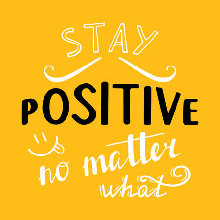 what: Stay positive no matter what Illustration