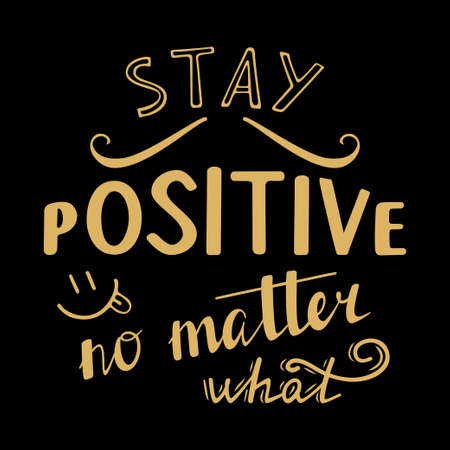 Stay positive no matter what inspirational inscription. Greeting card with calligraphy. Hand drawn lettering design. Photo overlay. Typography for banner, poster or apparel design. Vector typography.
