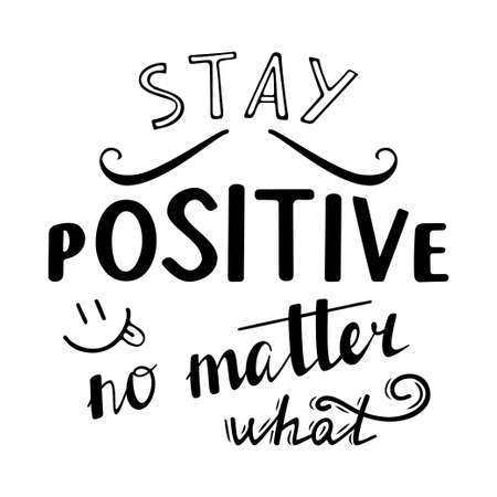 matter: Stay positive no matter what.