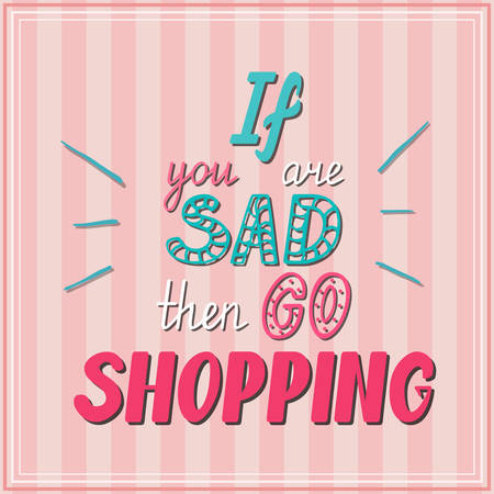 If you are sad then go shopping