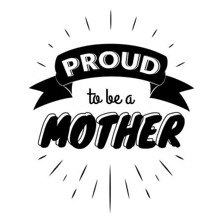Proud to be a mother. Isolated Happy fathers day quote on the white background. Daddy congratulation label, badge, poster, apparel vector illustration. Vintage Typographical retro logo.