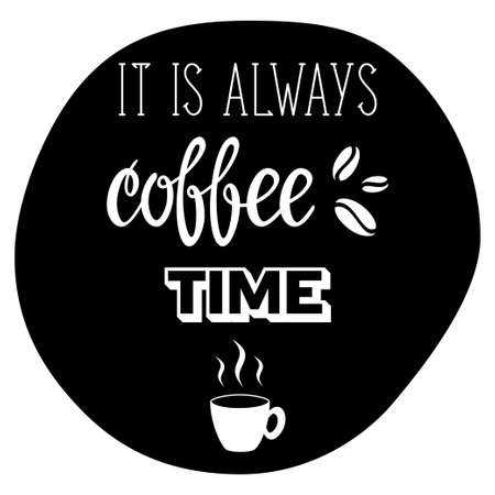 Poster lettering It is always coffee time made in vector. Hand drawn calligraphy design made on a chalkboard.  Cup of coffee illustration. Ilustração