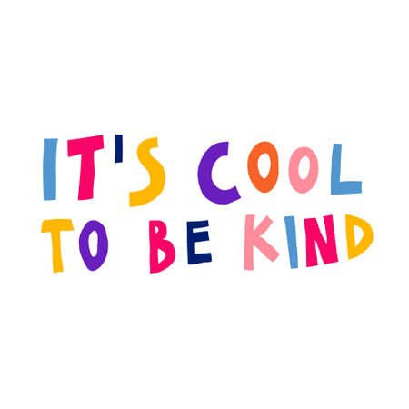 It's cool to be kind. Creative multicolor sign. Hand drawn lettering. Inspirational saying isolated on white background. Cute design for card, poster, sticker. Fun stock vector illustration. Vectores
