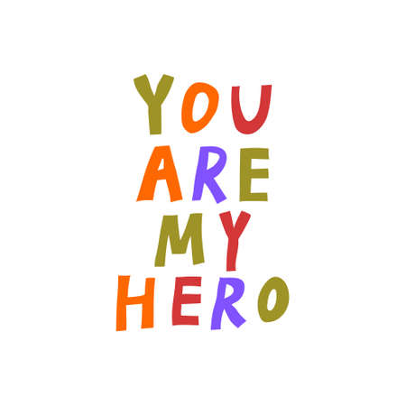 You are my hero. Adorable multicolor sign. Fun lettering drawn by hand. Positive saying isolated on white background. Cute design for card, poster, sticker. Trendy stock vector illustration. Vectores
