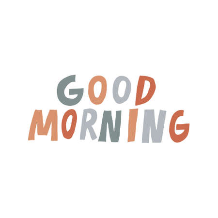 Good morning Fun multicolor lettering. Positive message isolated on white background. Hand drawn text. Cute Design for print. Trendy stock vector illustration.