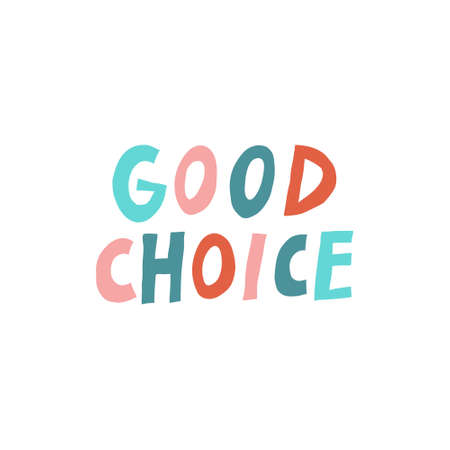 Good Choice. Positive message isolated on white background. Fun multicolor lettering. Cute design for print. Trendy stock vector illustration.