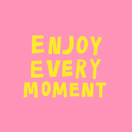 Enjoy every moment. Positive phrase. Motivational quotes. Colorful hand drawn text. Inspirational classic saying in english. Fun childish design for poster, banner, shirt. Trendy vector illustration