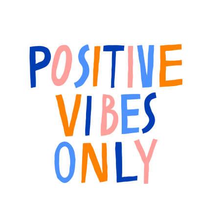 Positive vibes only. Creative multicolor lettering isolated on white. Modern saying. Motivation phrase. Inspirational inscription. Fun design for shirt, mug. Stock vector illustration. Foto de archivo - 149941181