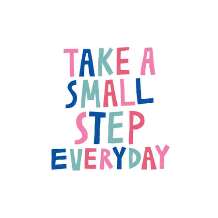 Take a small step everyday. Fun hand drawn lettering. Multicolor letters isolated on white. Inspirational quote. Motivational message. Design with text for shirt, mug. Stock vector illustration. Foto de archivo - 151218085