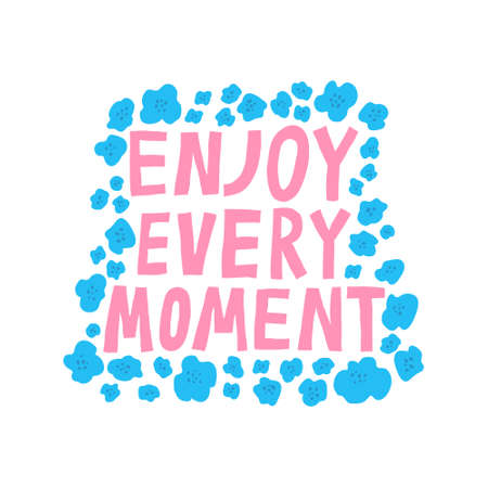 Enjoy every moment. Beautiful hand drawn lettering and flowers. Motivational inspirational quote. Modern saying isolated on white. Stylish design print to mug, shirt, poster. Stock vector illustration Illustration