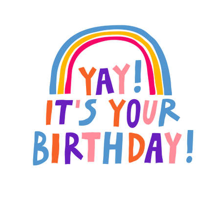 Yay! It's your birthday! Cute multicolor hand drawn lettering and a rainbow. Modern design for greeting card, poster. Isolated on white background. Fun banner template. Stock vector illustration.