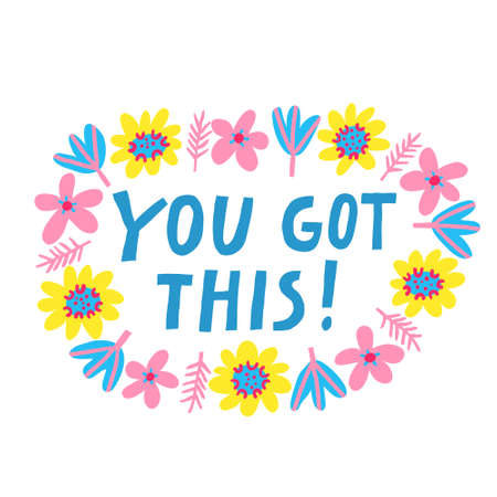You got this! Fun hand drawn lettering in frame made of flowers. Motivational saying. Modern inscription. Beautiful design for shirt, mug, poster. Trendy stock vector illustration Illustration
