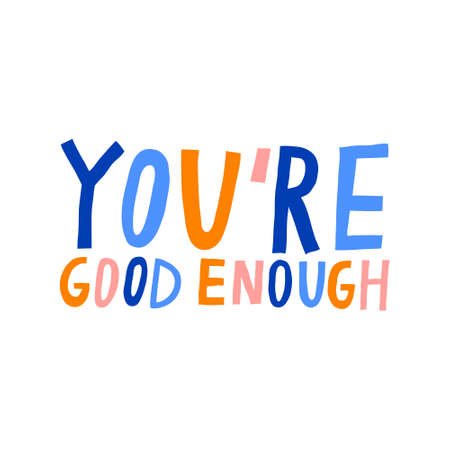 You're good enough lettering phrase isolated on white background. Positive quote. Fun hand drawn multicolored letters. Inspirational compliment typography. Cute vector illustration. Trendy print