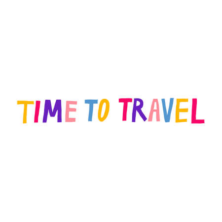 Time to travel hand drawn lettering isolated on white background. Multicolored letters. Fun phrase design. Stock vector illustration