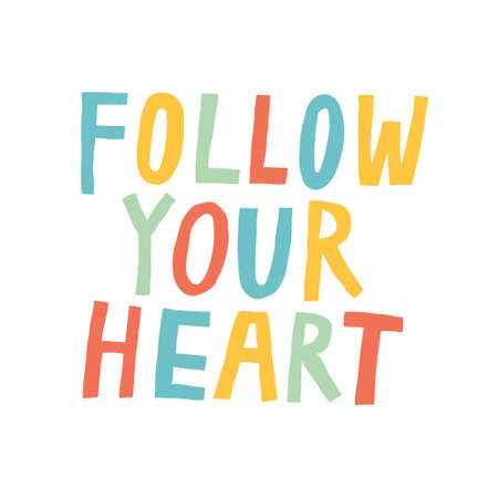 Follow your heart quote isolated on white background. Fun multicolored lettering. Hand drawn inspirational phrase. Motivational sign. Cute typography design for poster. Trendy vector illustration Illustration