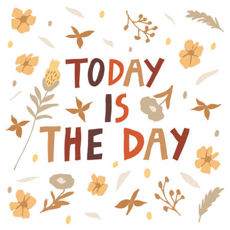 Today is the day quote and flowers isolated on white background. Cute romantic hand drawn illustration. Motivational phrase for card. Modern print design for poster, banner. Trendy doodle vector
