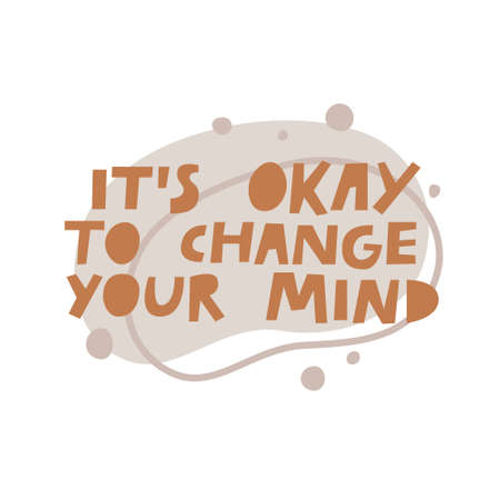 It's Okay To Change Your Mind hand drawn vector lettering illustration. Cute supportive psychological quote text. Inspirational card print, wisdom slogan. Motivational saying, poster typography design