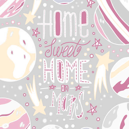Sweet home on Mars lettering. Abstract drawing with text isolated in pastel colors. Fun handwritten inscription. Stars and planets space elements. Tshirts, poster, card, textile