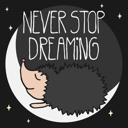 Cute postcard with cartoon flat hand drawn hedgehog lying on the moon and inspirational and motivational quote Never Stop Dreaming on the dark universe background. Illustration
