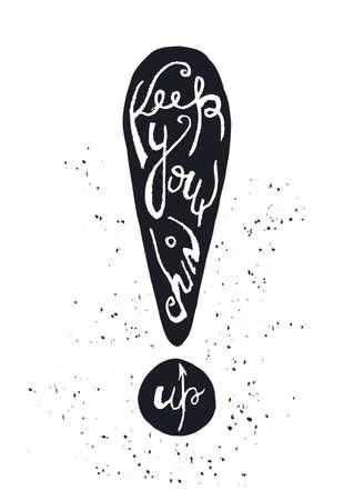 """point exclamation: Affiche vecteur de typographie tiré par la main. Silhouette noire du point sur fond blanc avec l'inscription d'exclamation """"Gardez votre menton vers le haut"""". Inspiré motivation illustration."""