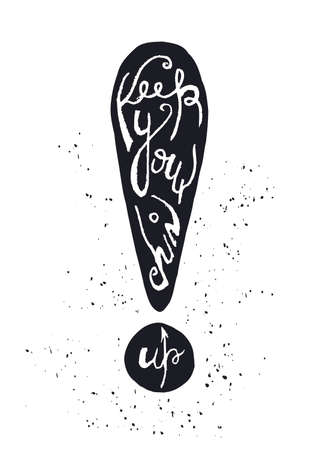keep up: Hand drawn vector typography poster. Black silhouette of exclamation point on white background with inscription Keep your chin up. Inspirational motivation illustration. Illustration